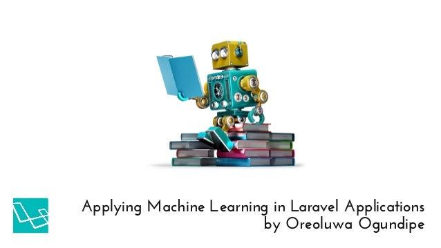 by Oreoluwa Ogundipe Applying Machine Learning in Laravel Applications