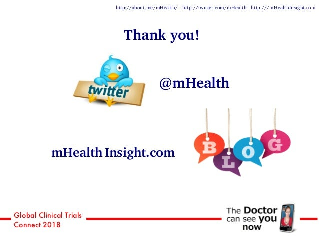 Global Clinical Trials Connect 2018 @mHealth mHealth Insight.com Thank you! http://about.me/mHealth/ http://twitter.com/mH...