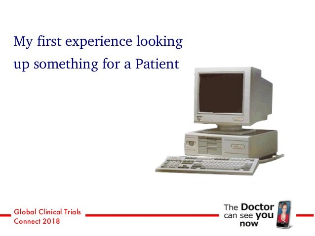 Global Clinical Trials Connect 2018 My first experience looking up something for a Patient