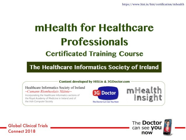 Global Clinical Trials Connect 2018 https://www.hisi.ie/hisi/certification/mhealth