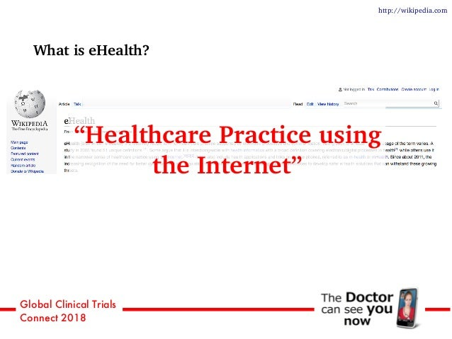 """Global Clinical Trials Connect 2018 What is eHealth? """"Healthcare Practice using the Internet"""" http://wikipedia.com"""