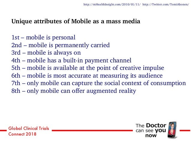 Global Clinical Trials Connect 2018 Unique attributes of Mobile as a mass media 1st – mobile is personal 2nd – mobile is p...