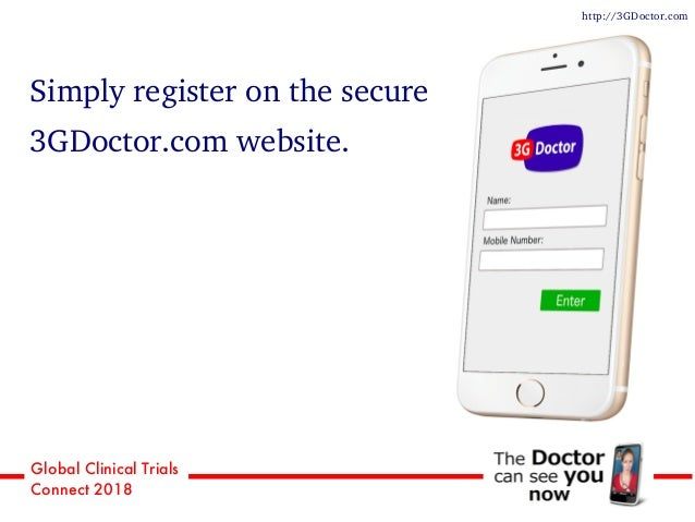 Global Clinical Trials Connect 2018 Simply register on the secure 3GDoctor.com website. http://3GDoctor.com