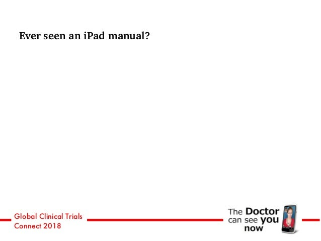 Global Clinical Trials Connect 2018 Ever seen an iPad manual?