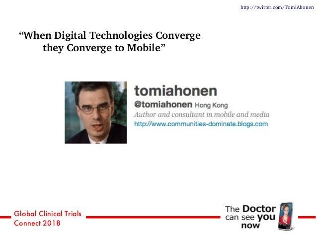 """Global Clinical Trials Connect 2018 """"When Digital Technologies Converge they Converge to Mobile"""" http://twitter.com/TomiAh..."""