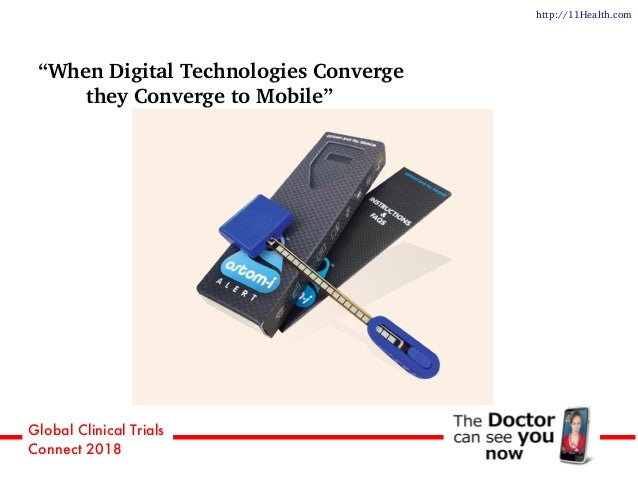 """Global Clinical Trials Connect 2018 http://11Health.com """"When Digital Technologies Converge they Converge to Mobile"""""""