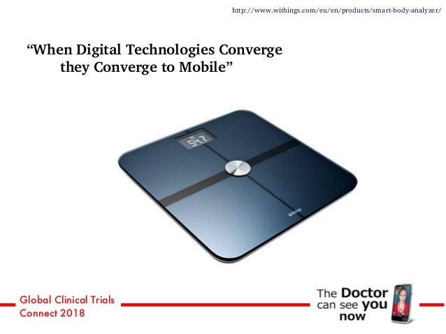 """Global Clinical Trials Connect 2018 """"When Digital Technologies Converge they Converge to Mobile"""" http://www.withings.com/e..."""