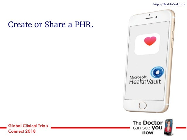 Global Clinical Trials Connect 2018 Create or Share a PHR. http://HealthVault.com