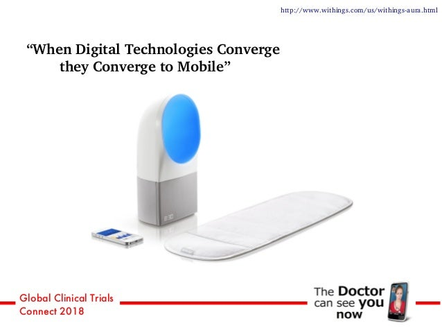 """Global Clinical Trials Connect 2018 """"When Digital Technologies Converge they Converge to Mobile"""" http://www.withings.com/u..."""