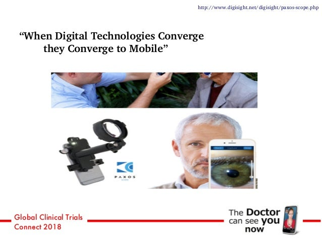 """Global Clinical Trials Connect 2018 """"When Digital Technologies Converge they Converge to Mobile"""" http://www.digisight.net/..."""