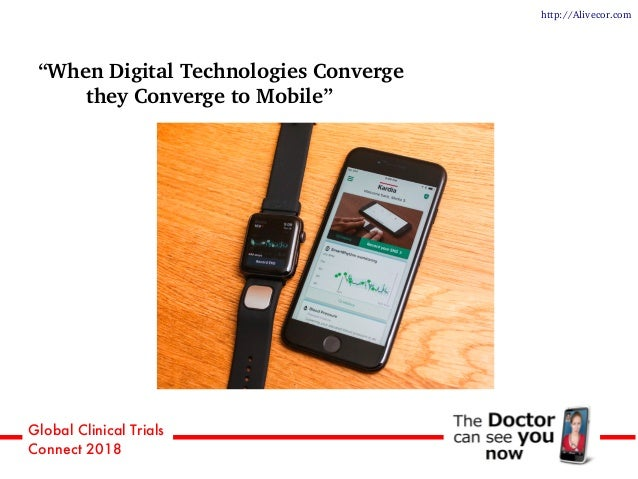 """Global Clinical Trials Connect 2018 """"When Digital Technologies Converge they Converge to Mobile"""" http://Alivecor.com"""