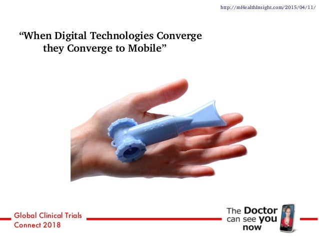 """Global Clinical Trials Connect 2018 """"When Digital Technologies Converge they Converge to Mobile"""" http://mHealthInsight.com..."""