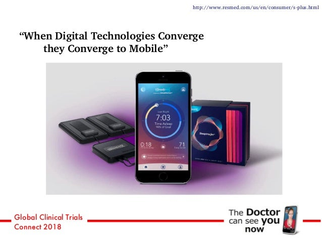 """Global Clinical Trials Connect 2018 """"When Digital Technologies Converge they Converge to Mobile"""" http://www.resmed.com/us/..."""