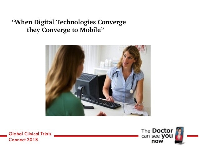 """Global Clinical Trials Connect 2018 """"When Digital Technologies Converge they Converge to Mobile"""""""