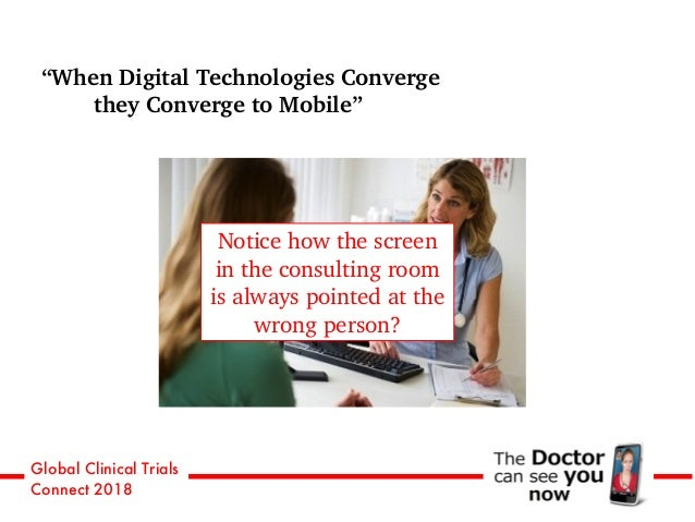 """Global Clinical Trials Connect 2018 """"When Digital Technologies Converge they Converge to Mobile"""" Notice how the screen in ..."""