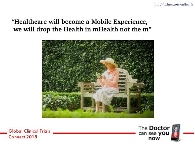 """Global Clinical Trials Connect 2018 """"Healthcare will become a Mobile Experience, we will drop the Health in mHealth not th..."""