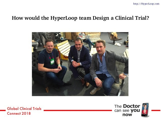 Global Clinical Trials Connect 2018 How would the HyperLoop team Design a Clinical Trial? http://HyperLoop.com