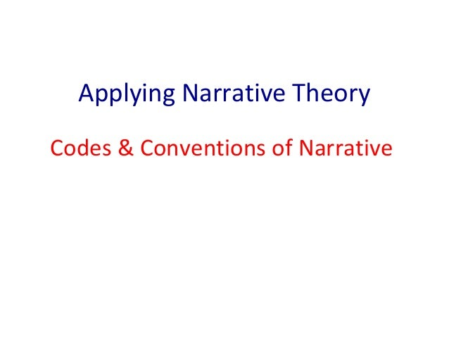 Applying Narrative Theory Codes & Conventions of Narrative