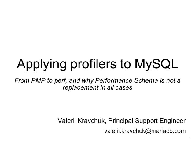 Applying profilers to MySQL From PMP to perf, and why Performance Schema is not a replacement in all cases Valerii Kravchu...