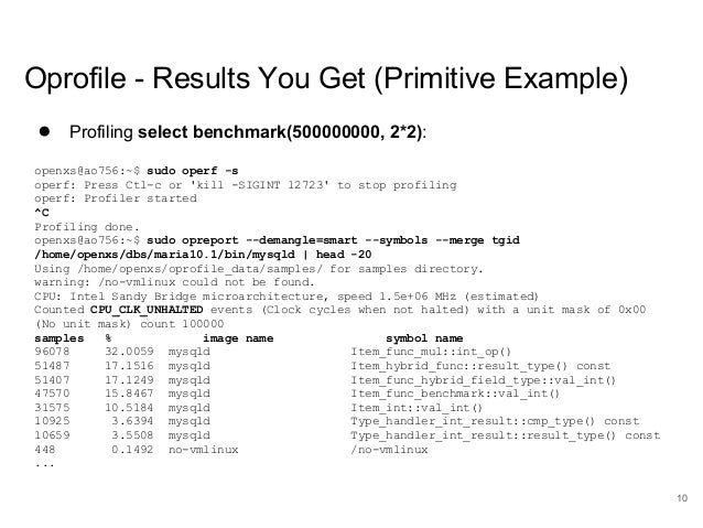 www.percona.com Oprofile - Results You Get (Primitive Example) ● Profiling select benchmark(500000000, 2*2): openxs@ao756:...