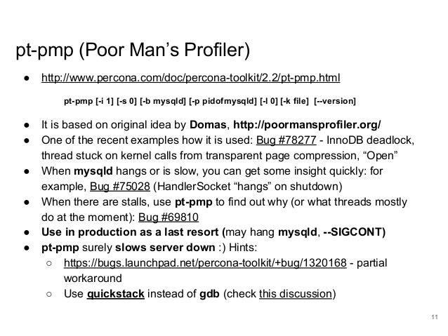 www.percona.com pt-pmp (Poor Man's Profiler) ● http://www.percona.com/doc/percona-toolkit/2.2/pt-pmp.html pt-pmp [-i 1] [-...