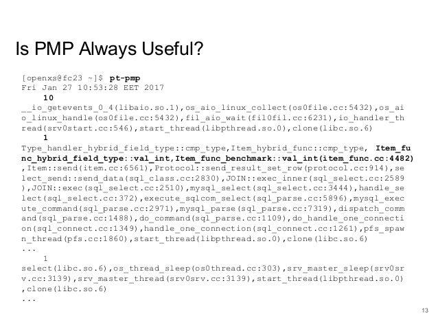 www.percona.com Is PMP Always Useful? [openxs@fc23 ~]$ pt-pmp Fri Jan 27 10:53:28 EET 2017 10 __io_getevents_0_4(libaio.so...