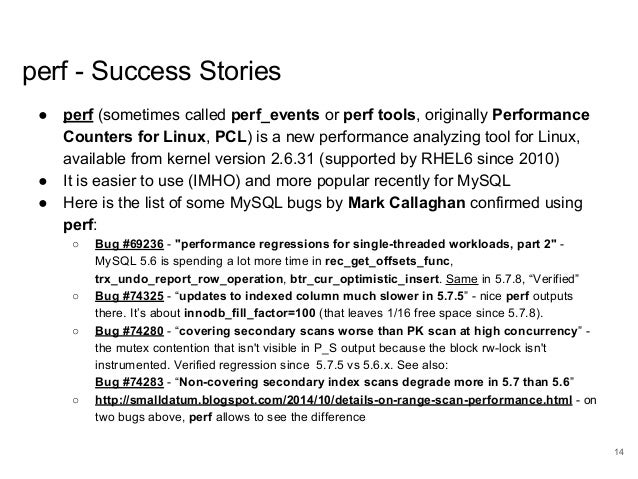 www.percona.com perf - Success Stories ● perf (sometimes called perf_events or perf tools, originally Performance Counters...