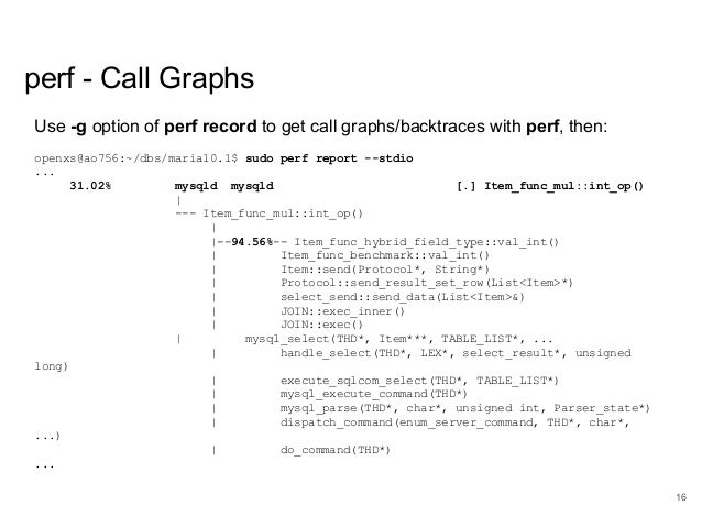 www.percona.com perf - Call Graphs Use -g option of perf record to get call graphs/backtraces with perf, then: openxs@ao75...