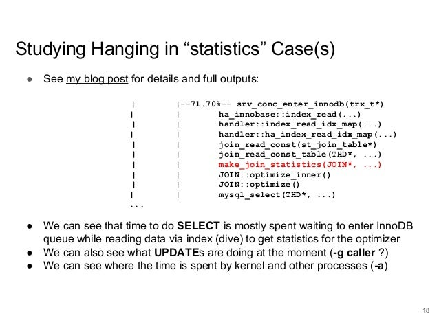 """www.percona.com Studying Hanging in """"statistics"""" Case(s) ● See my blog post for details and full outputs:    --71.70%-- sr..."""