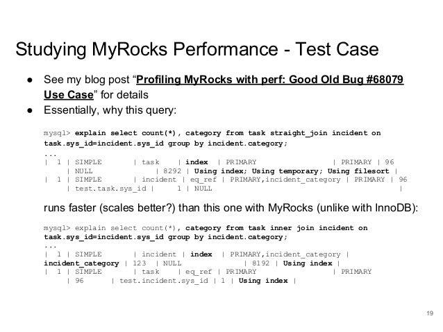 "www.percona.com Studying MyRocks Performance - Test Case ● See my blog post ""Profiling MyRocks with perf: Good Old Bug #68..."