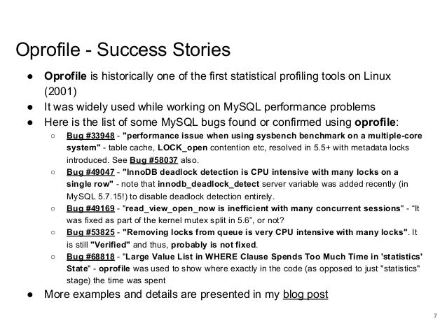 www.percona.com Oprofile - Success Stories ● Oprofile is historically one of the first statistical profiling tools on Linu...