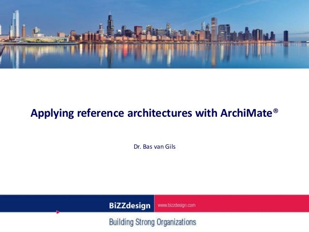Applying reference architectures with ArchiMate®                   Dr. Bas van Gils