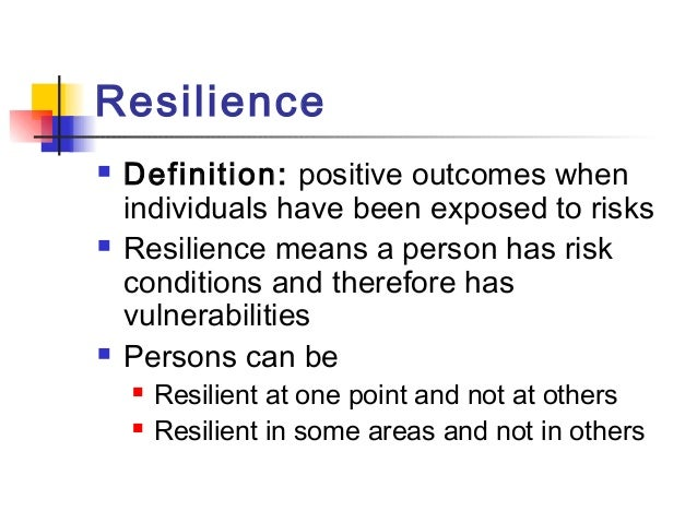 a study on the risk and resiliency theory Of vulnerability and allows us to rethink the prevalent risk = hazard  this  research aims to provide a formal theory of resilience to serve as a.