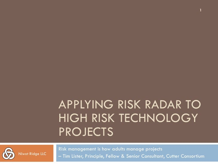 1                  APPLYING RISK RADAR TO                  HIGH RISK TECHNOLOGY                  PROJECTS                 ...