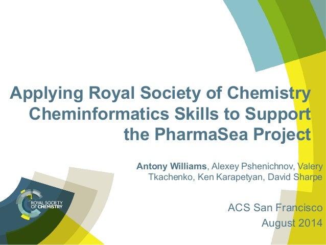 Applying Royal Society of Chemistry Cheminformatics Skills to Support the PharmaSea Project Antony Williams, Alexey Psheni...