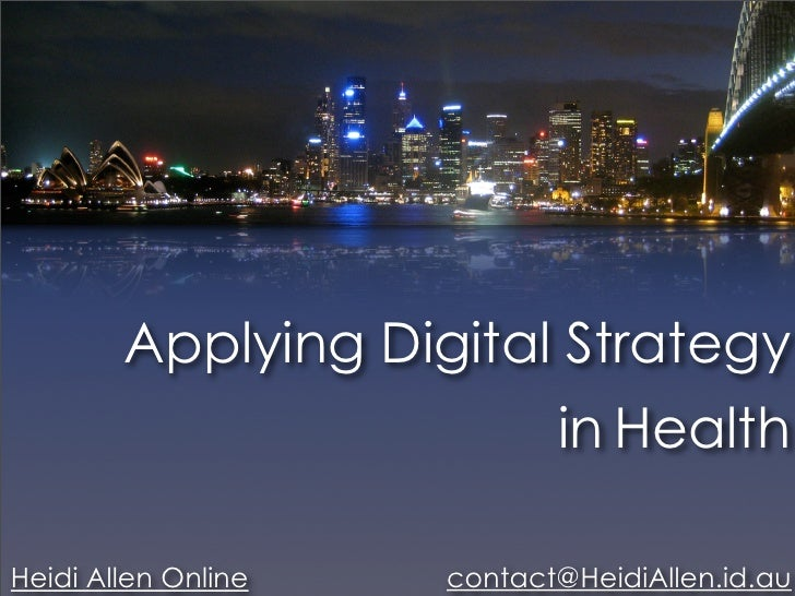 Applying Digital Strategy                             in Health  Heidi Allen Online   contact@HeidiAllen.id.au