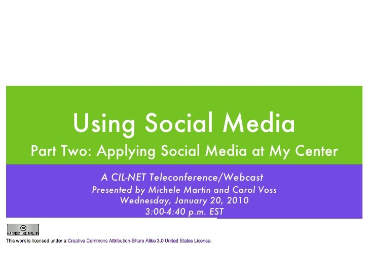 Using Social Media <ul><li>Part Two: Applying Social Media at My Center </li></ul>A CIL-NET Teleconference/Webcast   Prese...