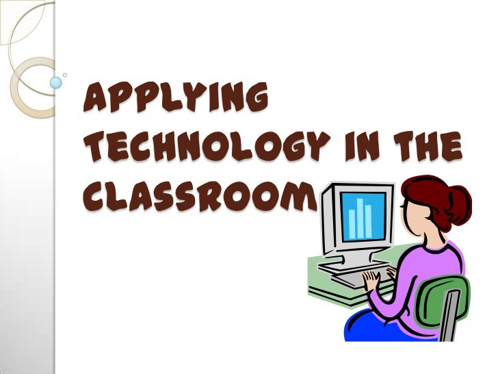Applying Technology in the Classroom<br />