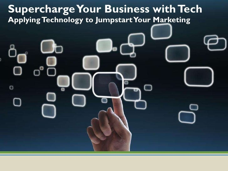 Supercharge Your Business with Tech Applying Technology to Jumpstart Your Marketing