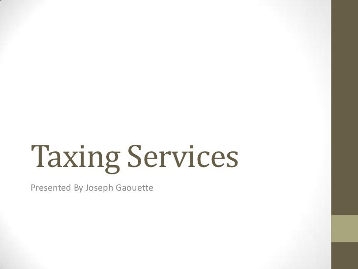 Taxing ServicesPresented By Joseph Gaouette