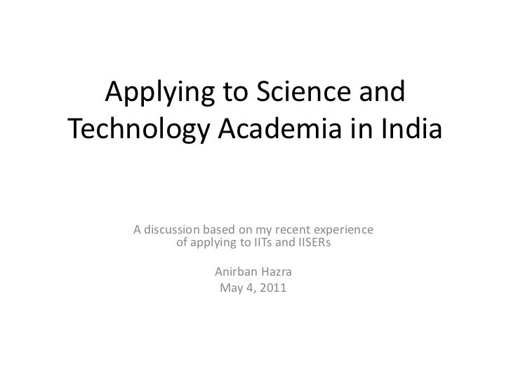 Applying to Science and Technology Academia in India<br />A discussion based on my recent experience of applying to IITs a...