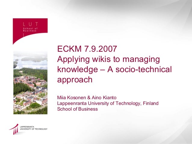 ECKM 7.9.2007Applying wikis to managingknowledge – A socio-technicalapproachMiia Kosonen & Aino KiantoLappeenranta Univers...