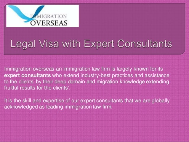 Immigration overseas-an immigration law firm is largely known for its expert consultants who extend industry-best practice...