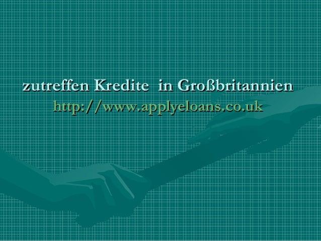 zutreffen Kredite in Großbritannienzutreffen Kredite in Großbritannien http://www.applyeloans.co.ukhttp://www.applyeloans....