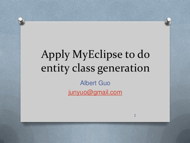 Apply MyEclipse to do entity class generation <br />Albert Guo<br />junyuo@gmail.com<br />1<br />