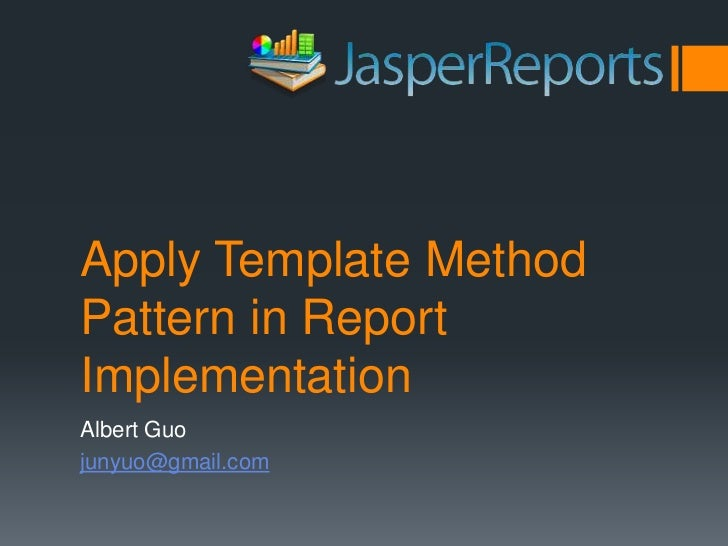 Apply Template Method Pattern in Report Implementation<br />Albert Guo<br />junyuo@gmail.com<br />