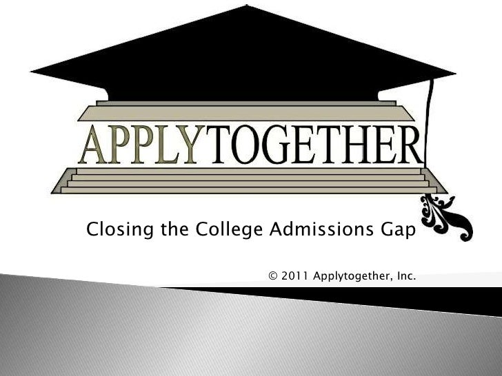 Closing the College Admissions Gap<br />© 2011 Applytogether, Inc.<br />