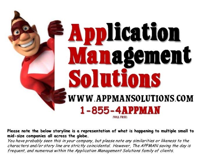 WHAT CAN THE APPMAN & APPLICATION MANAGEMENT SOLUTIONS DO FOR YOUR Company?<br />Please note the below storyline is a repr...