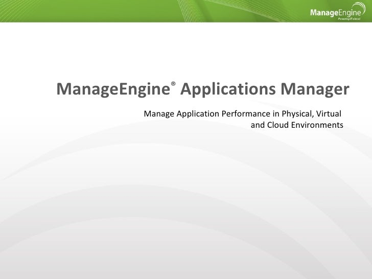 ManageEngine® Applications Manager          Manage Application Performance in Physical, Virtual                           ...