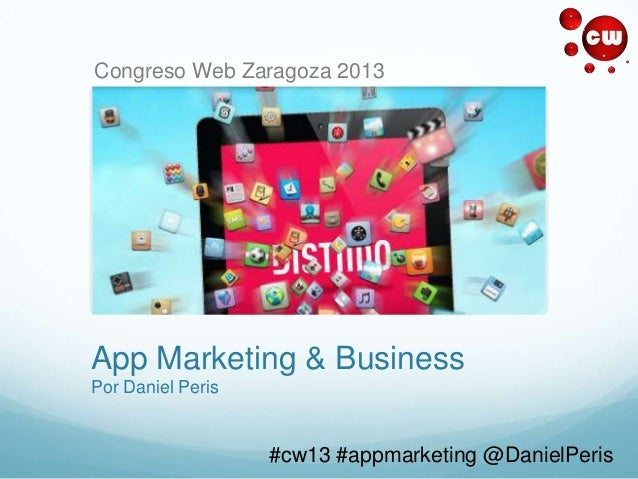App Marketing & BusinessPor Daniel Peris#cw13 #appmarketing @DanielPerisCongreso Web Zaragoza 2013